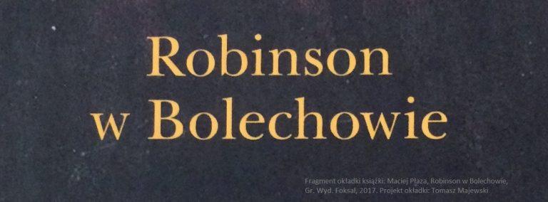 Maciej Płaza, Robinson w Bolechowie