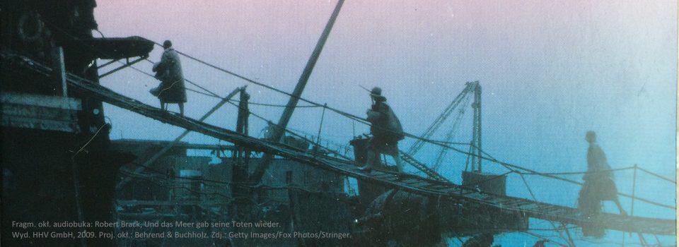 Robert Brack Und das Meer gab seine Toten wieder