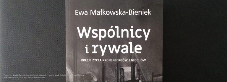 Ewa Małkowska-Bieniek, Wspólnicy i rywale. Koleje życia Kronenbergów i Blochów