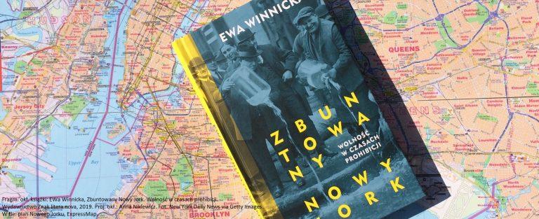 Ewa Winnicka, Zbuntowany Nowy Jork. Wolność w czasach prohibicji
