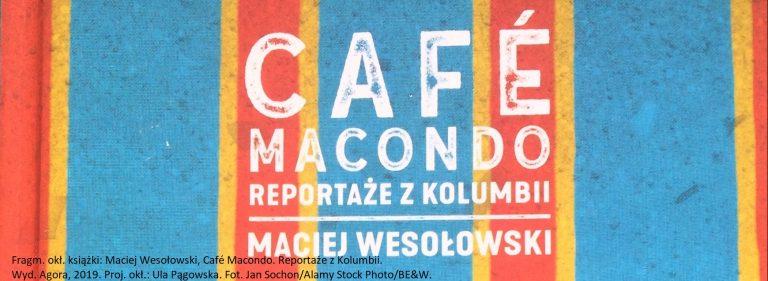 Maciej Wesołowski, Café Macondo. Reportaże z Kolumbii